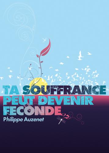 """Philippe Auzenet """"Ta souffrance peut devenir féconde"""""""